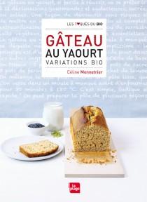 Gâteau au yaourt Variations bio de Céline Mennetrier Editions La plage