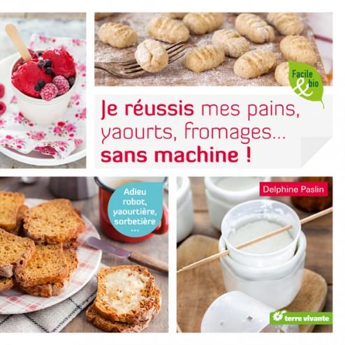 Je réussis mes pains, yaourts, fromages… sans machine ! de Delphine Paslin