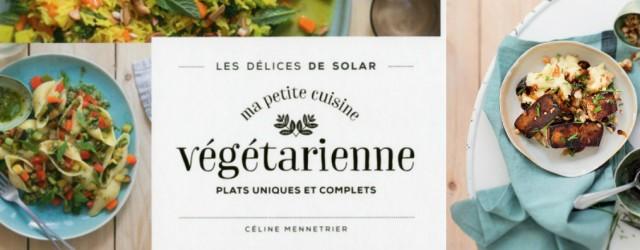 ma petite cuisine végétarienne Céline Mennetrier