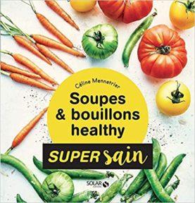Soupes et bouillons healthy Céline Mennetrier